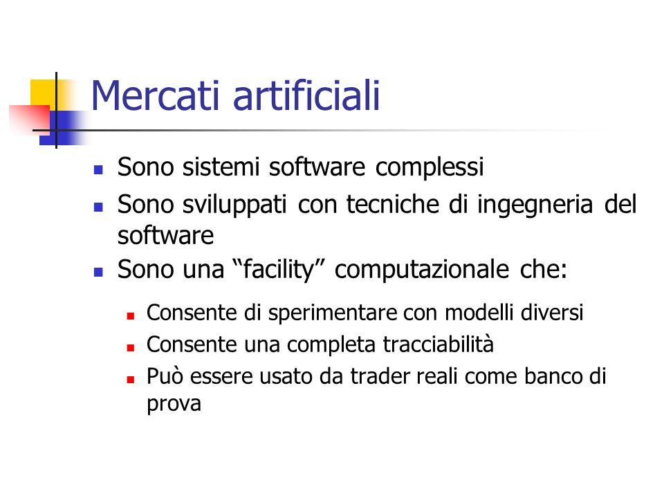 Mercati artificiali Sono sistemi software complessi Sono sviluppati con tecniche di ingegneria del software Sono una facility computazionale che: Cons