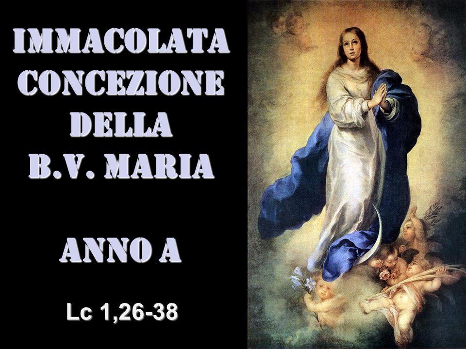 IMMACOLATA CONCEZIONE DELLA B.V. MARIA ANNO A Lc 1,26-38