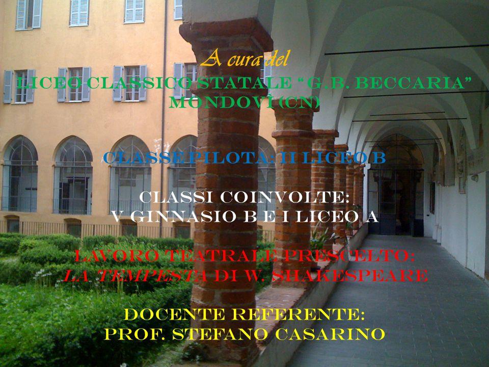 A cura del Liceo Classico Statale G.B. Beccaria Mondovì (CN) Classe Pilota: II Liceo B Classi coinvolte: V Ginnasio B e I Liceo A Lavoro teatrale pres