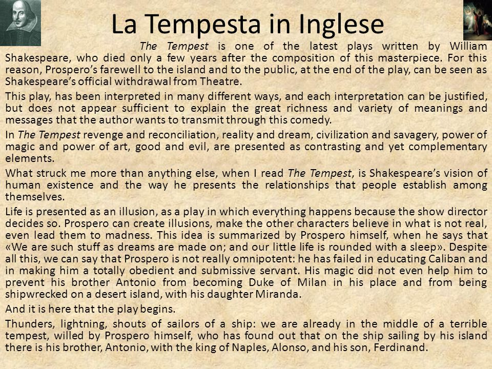 La Tempesta in Inglese The Tempest is one of the latest plays written by William Shakespeare, who died only a few years after the composition of this