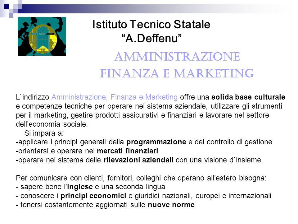 AMMINISTRAZIONE FINANZA E MARKETING Istituto Tecnico Statale A.Deffenu L`indirizzo Amministrazione, Finanza e Marketing offre una solida base cultural