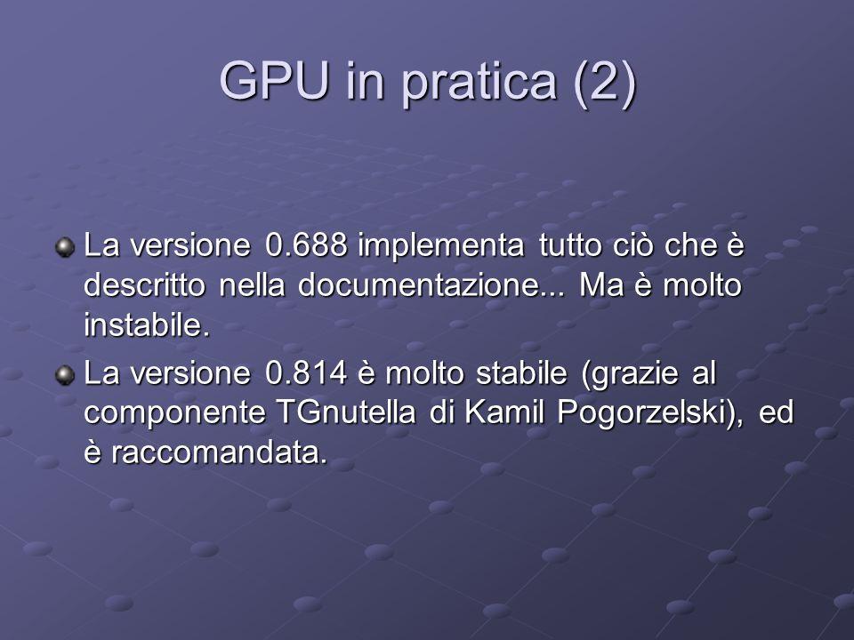 GPU in pratica (2) La versione 0.688 implementa tutto ciò che è descritto nella documentazione... Ma è molto instabile. La versione 0.814 è molto stab