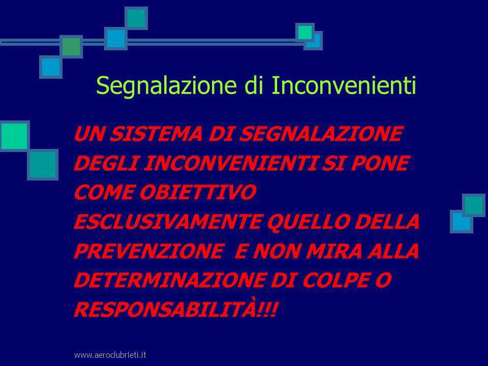 www.aeroclubrieti.it Segnalazione di Inconvenienti UN SISTEMA DI SEGNALAZIONE DEGLI INCONVENIENTI SI PONE COME OBIETTIVO ESCLUSIVAMENTE QUELLO DELLA P