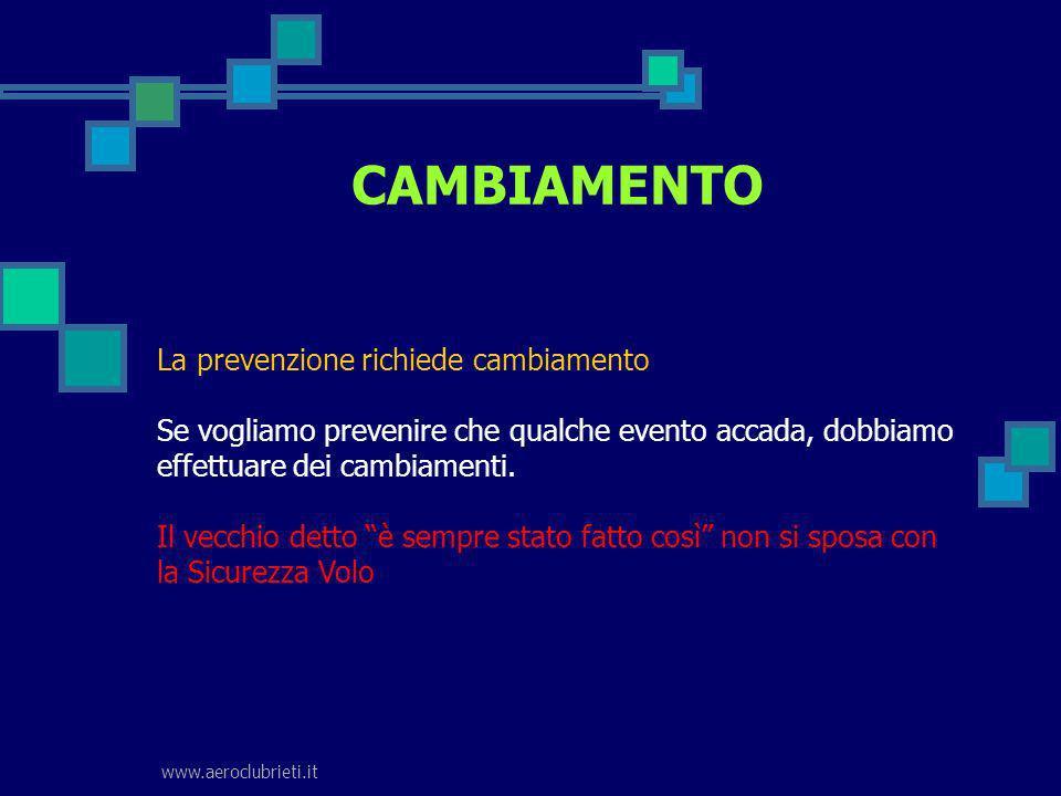 www.aeroclubrieti.it CAMBIAMENTO La prevenzione richiede cambiamento Se vogliamo prevenire che qualche evento accada, dobbiamo effettuare dei cambiame