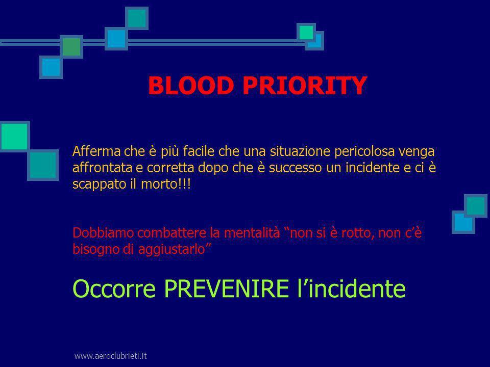 www.aeroclubrieti.it BLOOD PRIORITY Afferma che è più facile che una situazione pericolosa venga affrontata e corretta dopo che è successo un incident