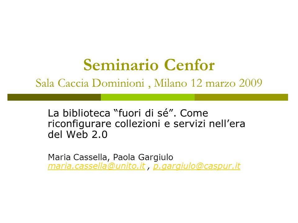 Seminario Cenfor Sala Caccia Dominioni, Milano 12 marzo 2009 La biblioteca fuori di sé. Come riconfigurare collezioni e servizi nellera del Web 2.0 Ma