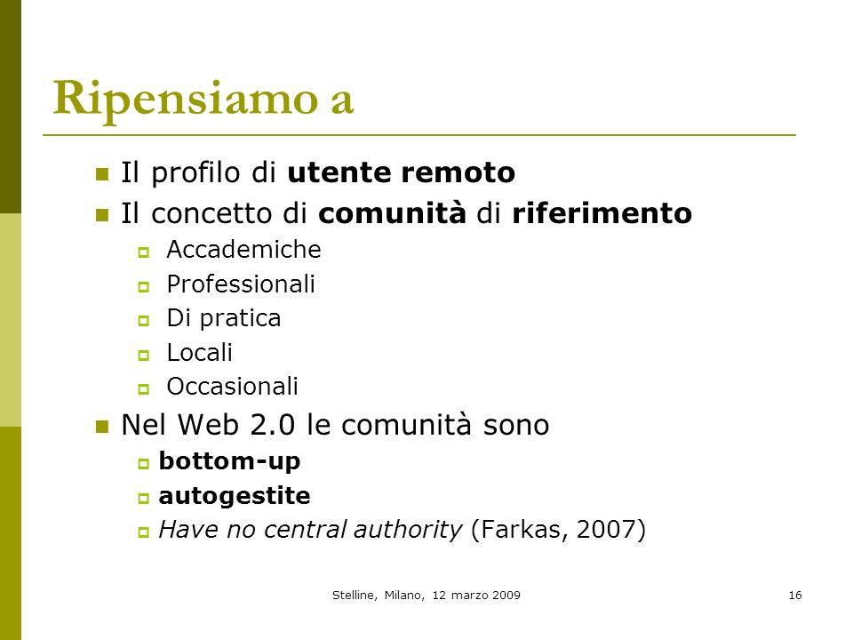 Stelline, Milano, 12 marzo 200916 Ripensiamo a Il profilo di utente remoto Il concetto di comunità di riferimento Accademiche Professionali Di pratica