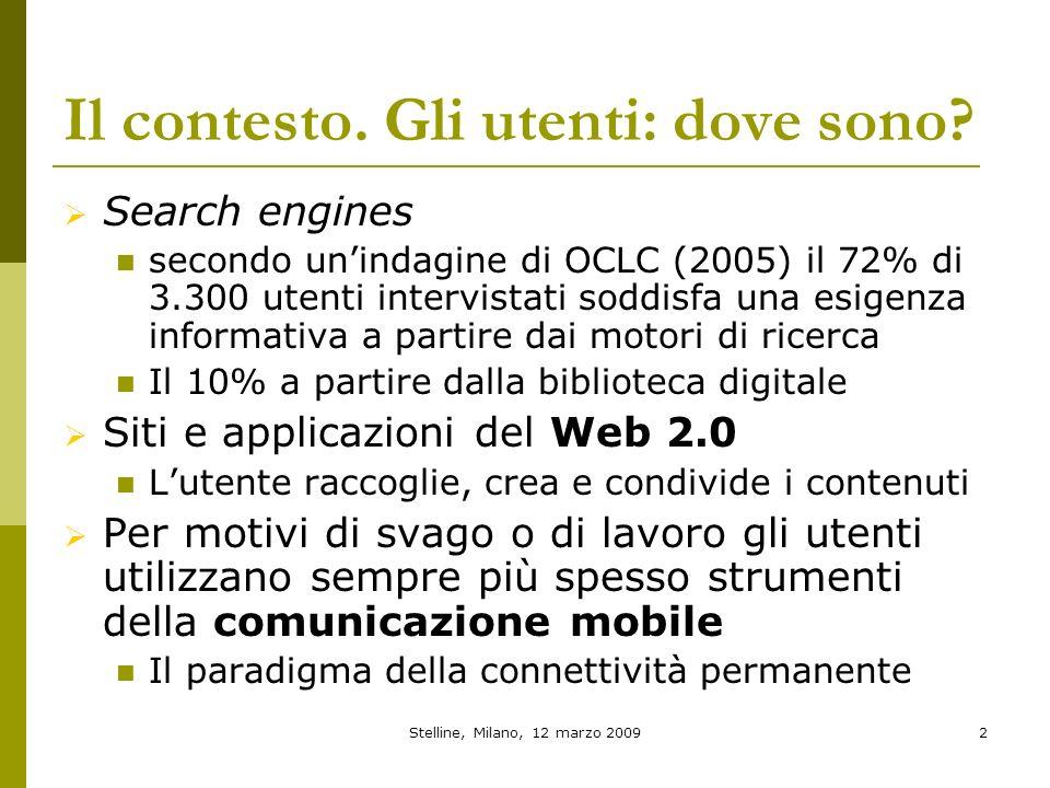 Stelline, Milano, 12 marzo 20092 Il contesto. Gli utenti: dove sono? Search engines secondo unindagine di OCLC (2005) il 72% di 3.300 utenti intervist