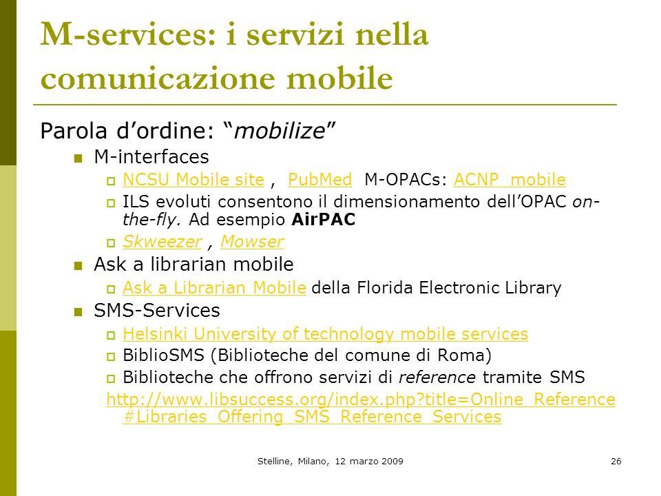 Stelline, Milano, 12 marzo 200926 M-services: i servizi nella comunicazione mobile Parola dordine: mobilize M-interfaces NCSU Mobile site, PubMed M-OP
