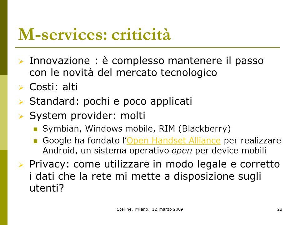 Stelline, Milano, 12 marzo 200928 M-services: criticità Innovazione : è complesso mantenere il passo con le novità del mercato tecnologico Costi: alti