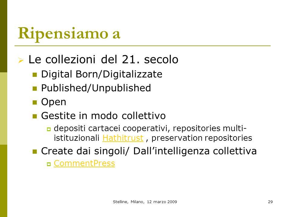 Stelline, Milano, 12 marzo 200929 Ripensiamo a Le collezioni del 21. secolo Digital Born/Digitalizzate Published/Unpublished Open Gestite in modo coll