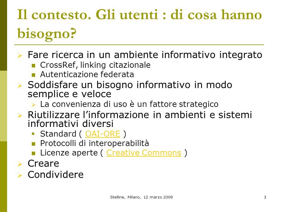 Stelline, Milano, 12 marzo 20093 Il contesto. Gli utenti : di cosa hanno bisogno? Fare ricerca in un ambiente informativo integrato CrossRef, linking