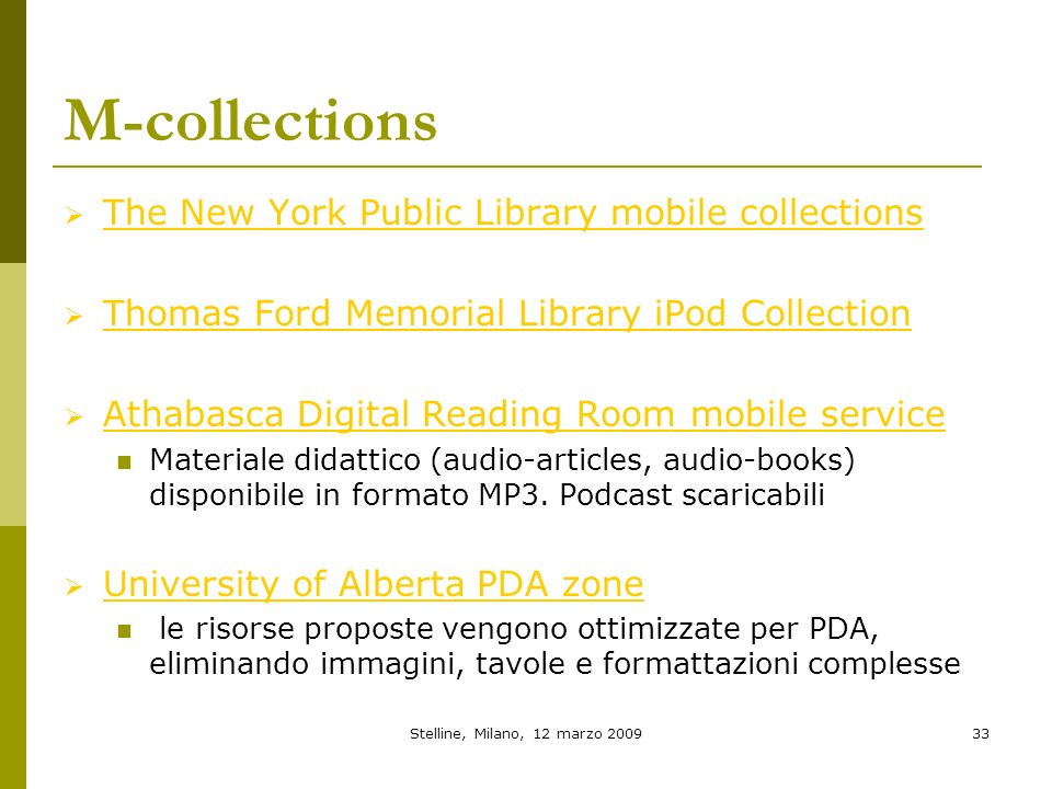 Stelline, Milano, 12 marzo 200933 M-collections The New York Public Library mobile collections Thomas Ford Memorial Library iPod Collection Athabasca Digital Reading Room mobile service Materiale didattico (audio-articles, audio-books) disponibile in formato MP3.