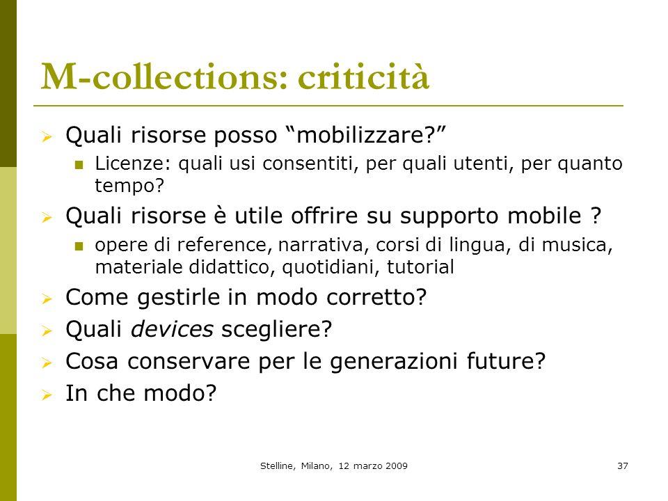Stelline, Milano, 12 marzo 200937 M-collections: criticità Quali risorse posso mobilizzare? Licenze: quali usi consentiti, per quali utenti, per quant