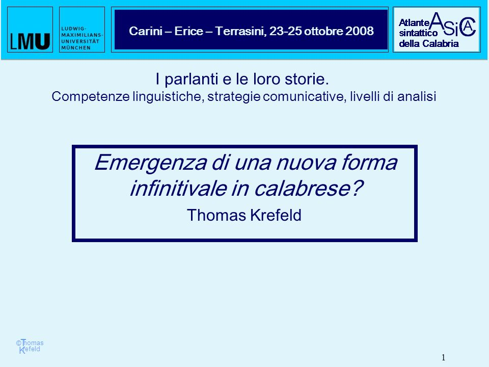 © T K refeld homas 1 Atlante SIntattico della CAlabria Carini – Erice – Terrasini, 23-25 ottobre 2008 Emergenza di una nuova forma infinitivale in calabrese.