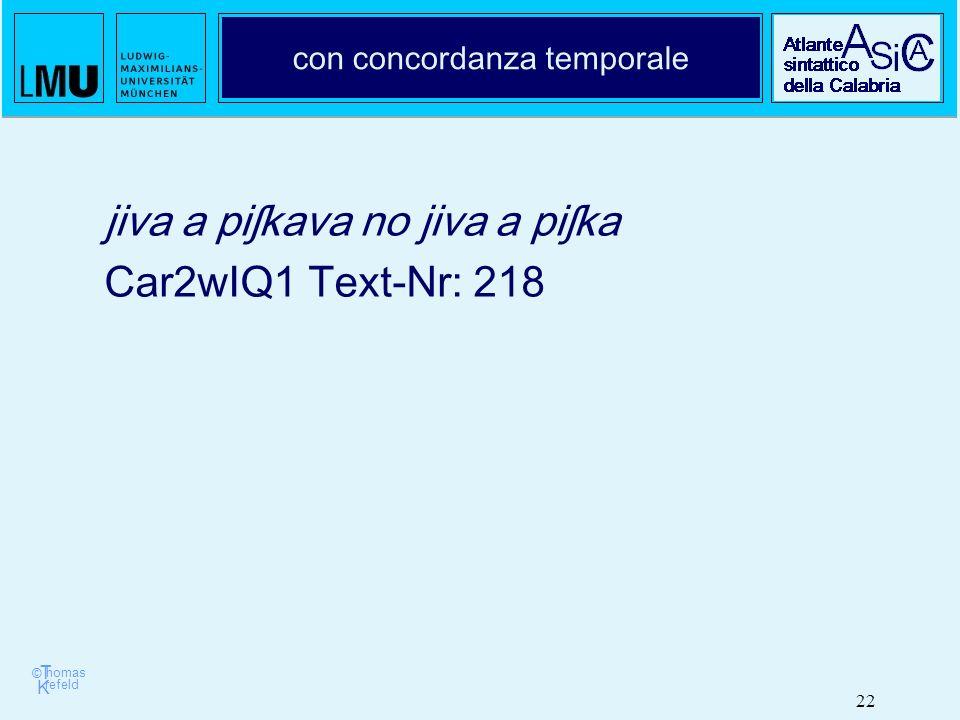 © T K refeld homas 22 con concordanza temporale jiva a piʃkava no jiva a piʃka Car2wIQ1 Text-Nr: 218