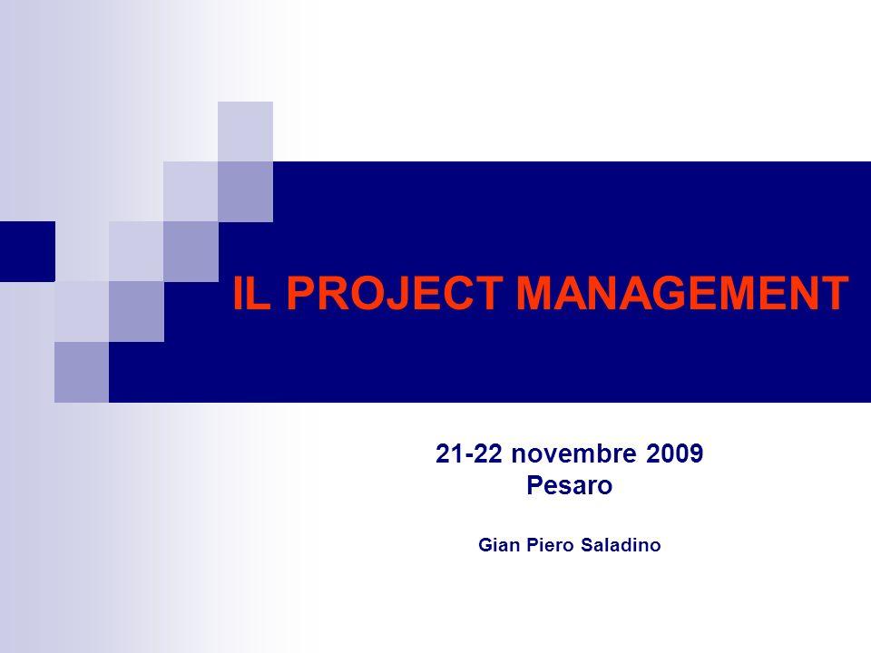 IL PROJECT MANAGEMENT 21-22 novembre 2009 Pesaro Gian Piero Saladino