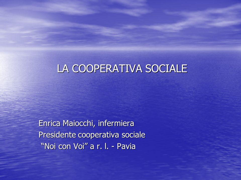 Enrica Maiocchi, infermiera Presidente cooperativa sociale Noi con Voi a r. l. - Pavia Noi con Voi a r. l. - Pavia LA COOPERATIVA SOCIALE LA COOPERATI