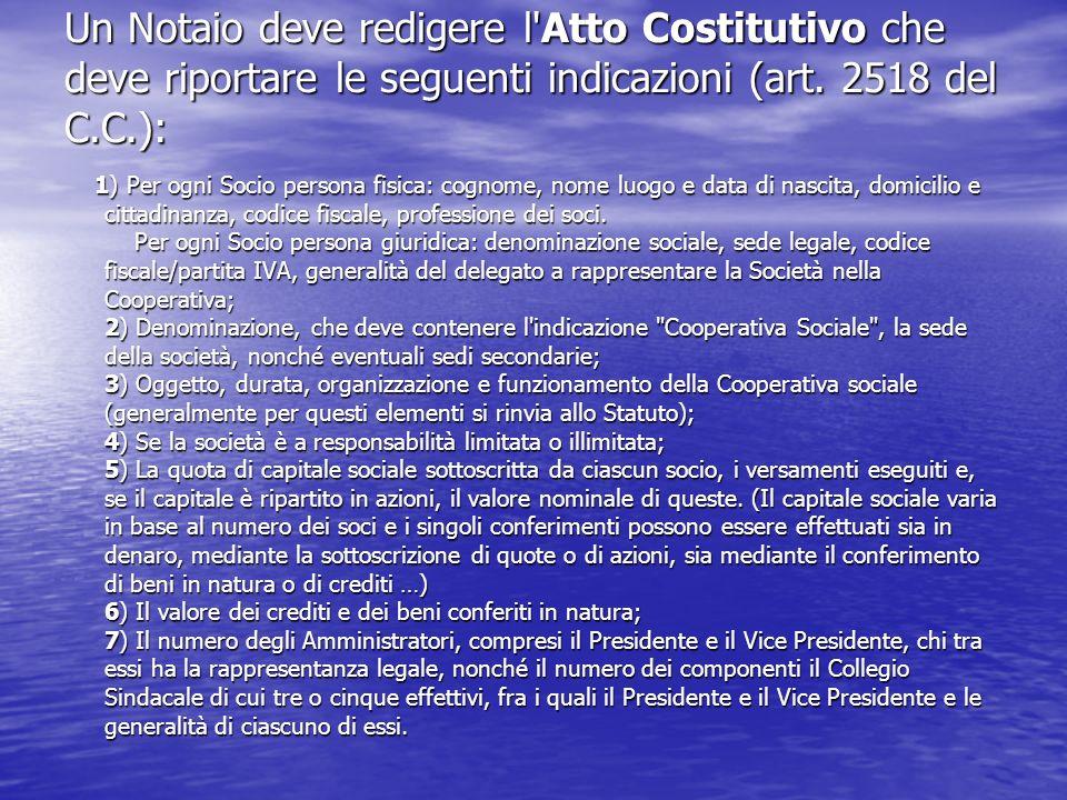 Un Notaio deve redigere l'Atto Costitutivo che deve riportare le seguenti indicazioni (art. 2518 del C.C.): 1) Per ogni Socio persona fisica: cognome,