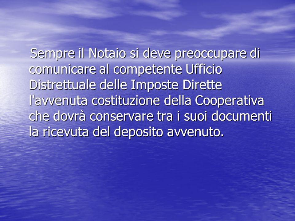Sempre il Notaio si deve preoccupare di comunicare al competente Ufficio Distrettuale delle Imposte Dirette l'avvenuta costituzione della Cooperativa