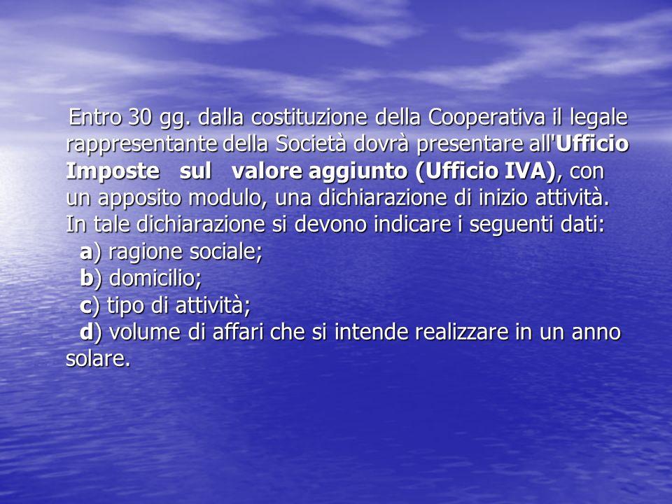 Entro 30 gg. dalla costituzione della Cooperativa il legale rappresentante della Società dovrà presentare all'Ufficio Imposte sul valore aggiunto (Uff
