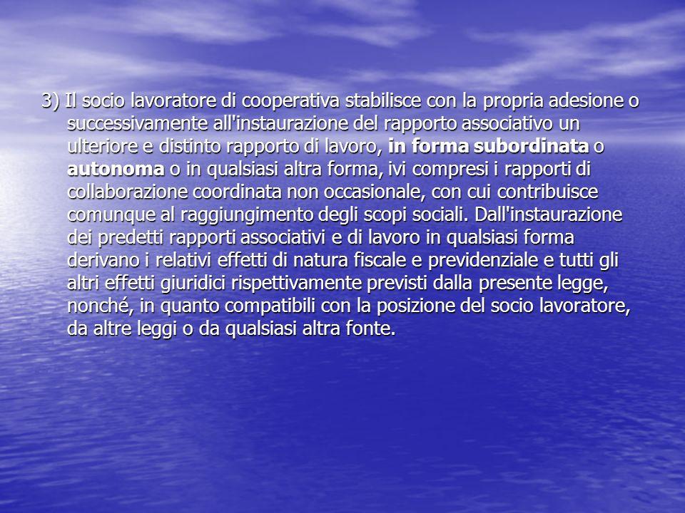 3) Il socio lavoratore di cooperativa stabilisce con la propria adesione o successivamente all'instaurazione del rapporto associativo un ulteriore e d