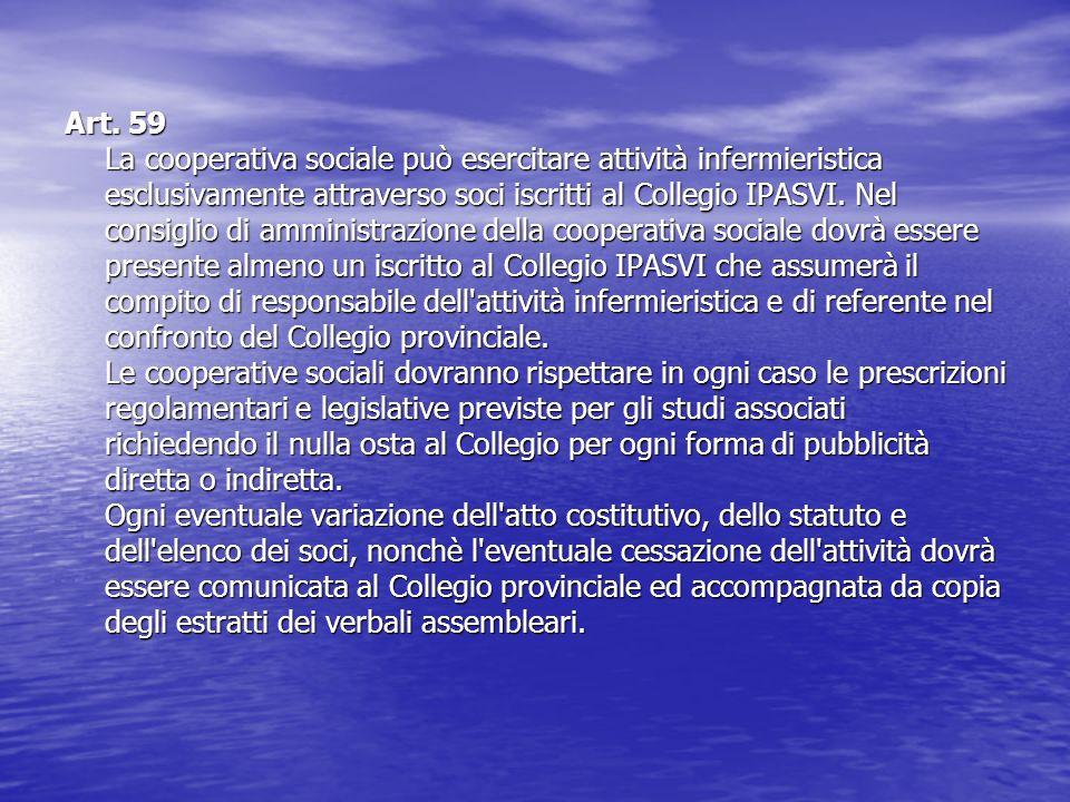 Art. 59 La cooperativa sociale può esercitare attività infermieristica esclusivamente attraverso soci iscritti al Collegio IPASVI. Nel consiglio di am