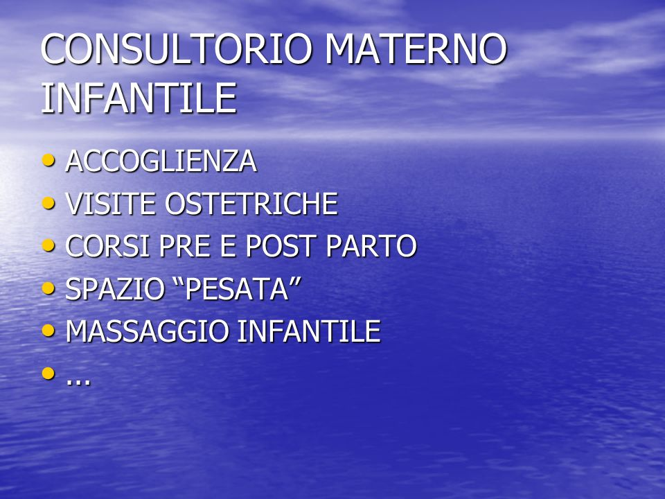 CONSULTORIO MATERNO INFANTILE ACCOGLIENZA ACCOGLIENZA VISITE OSTETRICHE VISITE OSTETRICHE CORSI PRE E POST PARTO CORSI PRE E POST PARTO SPAZIO PESATA