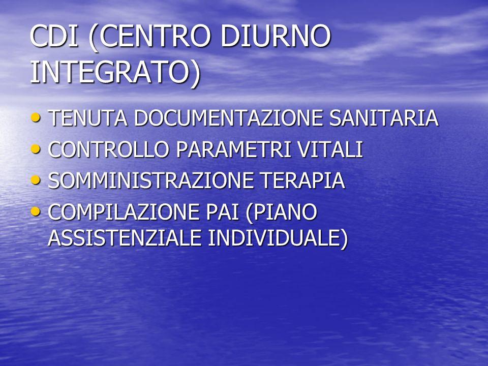 CDI (CENTRO DIURNO INTEGRATO) TENUTA DOCUMENTAZIONE SANITARIA TENUTA DOCUMENTAZIONE SANITARIA CONTROLLO PARAMETRI VITALI CONTROLLO PARAMETRI VITALI SOMMINISTRAZIONE TERAPIA SOMMINISTRAZIONE TERAPIA COMPILAZIONE PAI (PIANO ASSISTENZIALE INDIVIDUALE) COMPILAZIONE PAI (PIANO ASSISTENZIALE INDIVIDUALE)