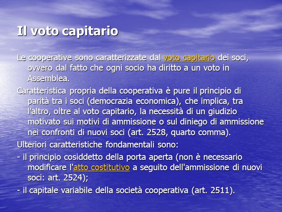Il voto capitario Le cooperative sono caratterizzate dal voto capitario dei soci, ovvero dal fatto che ogni socio ha diritto a un voto in Assemblea.