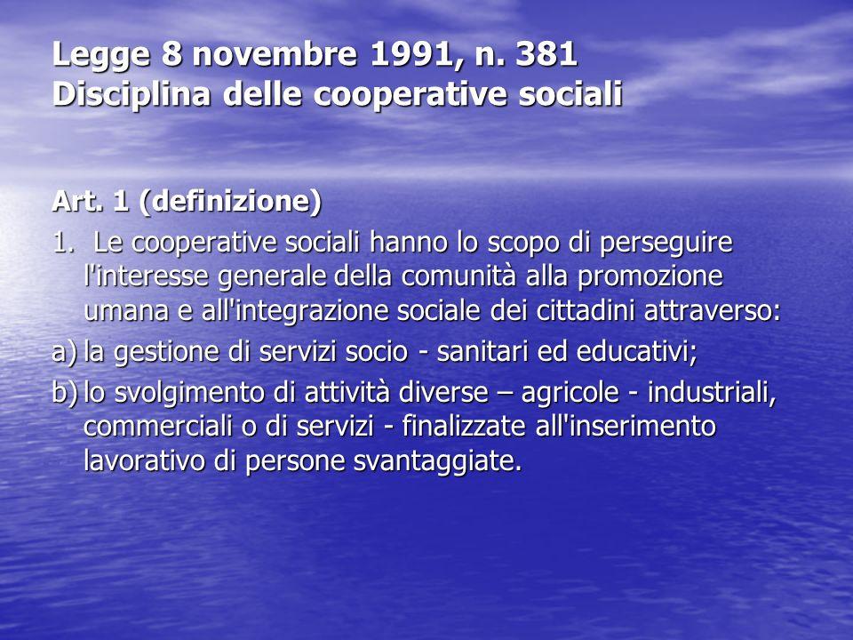 Legge 8 novembre 1991, n. 381 Disciplina delle cooperative sociali Art. 1 (definizione) Art. 1 (definizione) 1. Le cooperative sociali hanno lo scopo
