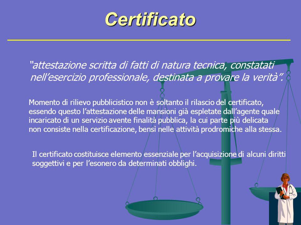 Certificato attestazione scritta di fatti di natura tecnica, constatati nellesercizio professionale, destinata a provare la verità.