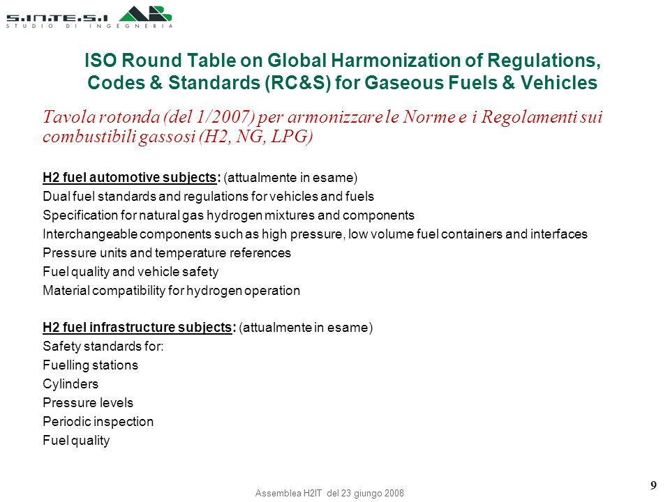 STANDARD ISO CONCERNING HYDROGEN VEHICLES ISO/TR 15916Basic considerations for the safety of hydrogen systems(TC 197) ISO/DIS 13985.3Liquid hydrogen land vehicle fuel tanks(TC 197) ISO/PWD xxxx.1Fuel Cell powered road vehicles(TC 22) Safety specification – Vehicle functional safety ISO/PWD xxxx.2Fuel Cell system integration(TC 22) ISO/PWD xxxx.3Protection against H2 hazards(TC 22) ISO/PWD xxxx.4Fuel Cell powered road vehicle(TC 22) Safety specification – Electrical hazards ISO/DIS 17268Filling connectors (250, 350, 500, 700 bar)(TC 197) ISO/DIS 13984 : 1999Liquid H 2 Land vehicle fuelling system interface(TC197) ISO/CD 15869Gaseous H 2 e H 2 blends land vehicle fuel tank(TC 58) 10