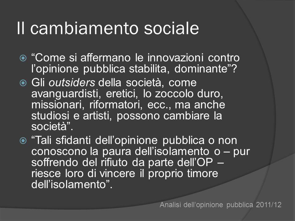 Il cambiamento sociale Come si affermano le innovazioni contro lopinione pubblica stabilita, dominante? Gli outsiders della società, come avanguardist