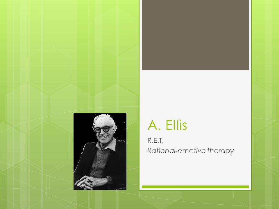 A. Ellis R.E.T. Rational-emotive therapy