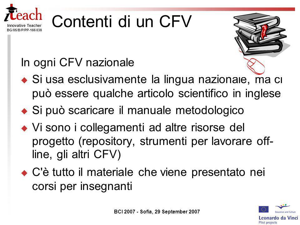 Innovative Teacher BG/05/B/P/PP-166 038 BCI 2007 - Sofia, 29 September 2007 Contenti di un CFV In ogni CFV nazionale Si usa esclusivamente la lingua n