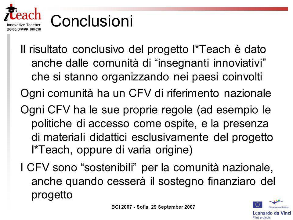 Innovative Teacher BG/05/B/P/PP-166 038 BCI 2007 - Sofia, 29 September 2007 Conclusioni Il risultato conclusivo del progetto I*Teach è dato anche dall