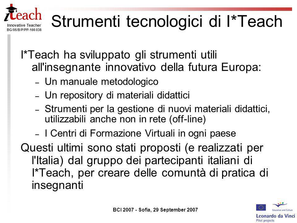 Innovative Teacher BG/05/B/P/PP-166 038 BCI 2007 - Sofia, 29 September 2007 Strumenti tecnologici di I*Teach I*Teach ha sviluppato gli strumenti utili