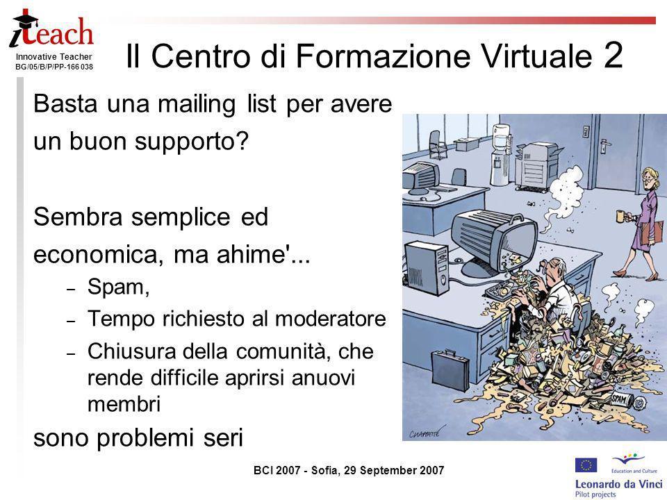 Innovative Teacher BG/05/B/P/PP-166 038 BCI 2007 - Sofia, 29 September 2007 Il Centro di Formazione Virtuale 2 Basta una mailing list per avere un buo
