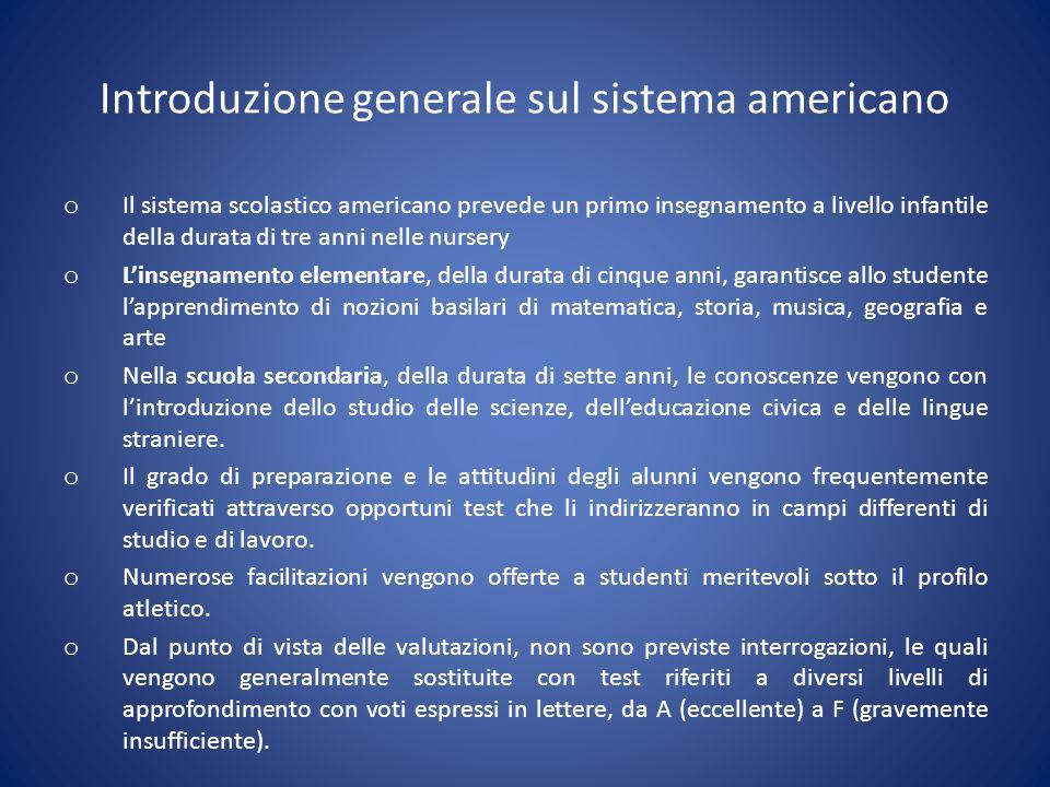 Introduzione generale sul sistema americano o Il sistema scolastico americano prevede un primo insegnamento a livello infantile della durata di tre an