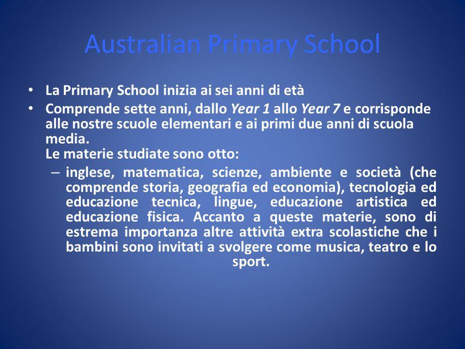 Australian Primary School La Primary School inizia ai sei anni di età Comprende sette anni, dallo Year 1 allo Year 7 e corrisponde alle nostre scuole