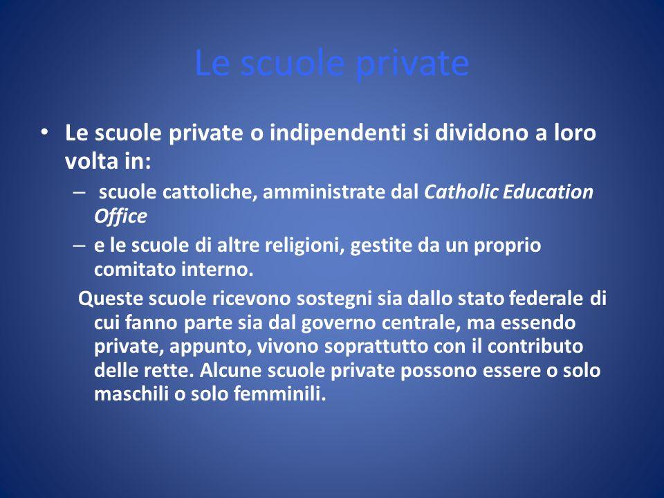 Le scuole private Le scuole private o indipendenti si dividono a loro volta in: – scuole cattoliche, amministrate dal Catholic Education Office – e le