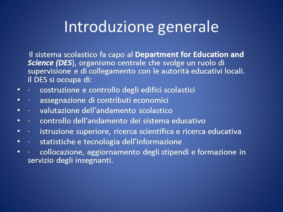 Introduzione generale Il sistema scolastico fa capo al Department for Education and Science (DES), organismo centrale che svolge un ruolo di supervisi