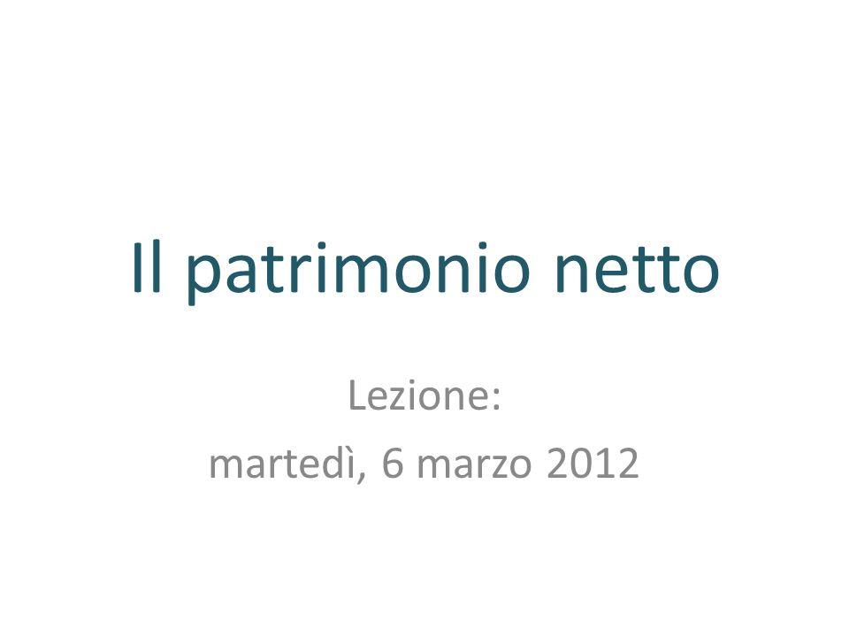 Il patrimonio netto Lezione: martedì, 6 marzo 2012