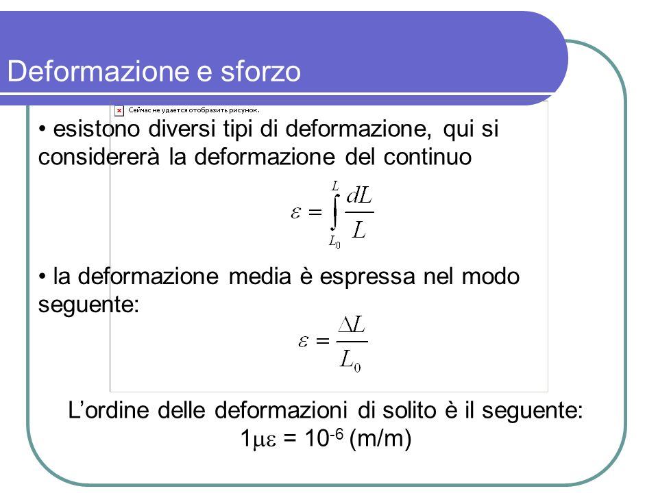 esistono diversi tipi di deformazione, qui si considererà la deformazione del continuo Deformazione e sforzo la deformazione media è espressa nel modo