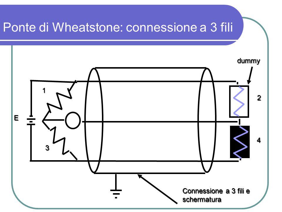 1 2 3 4 Connessione a 3 fili e schermatura dummy E Ponte di Wheatstone: connessione a 3 fili