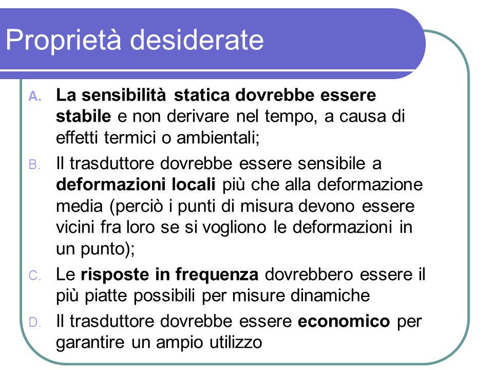 A. La sensibilità statica dovrebbe essere stabile e non derivare nel tempo, a causa di effetti termici o ambientali; B. Il trasduttore dovrebbe essere