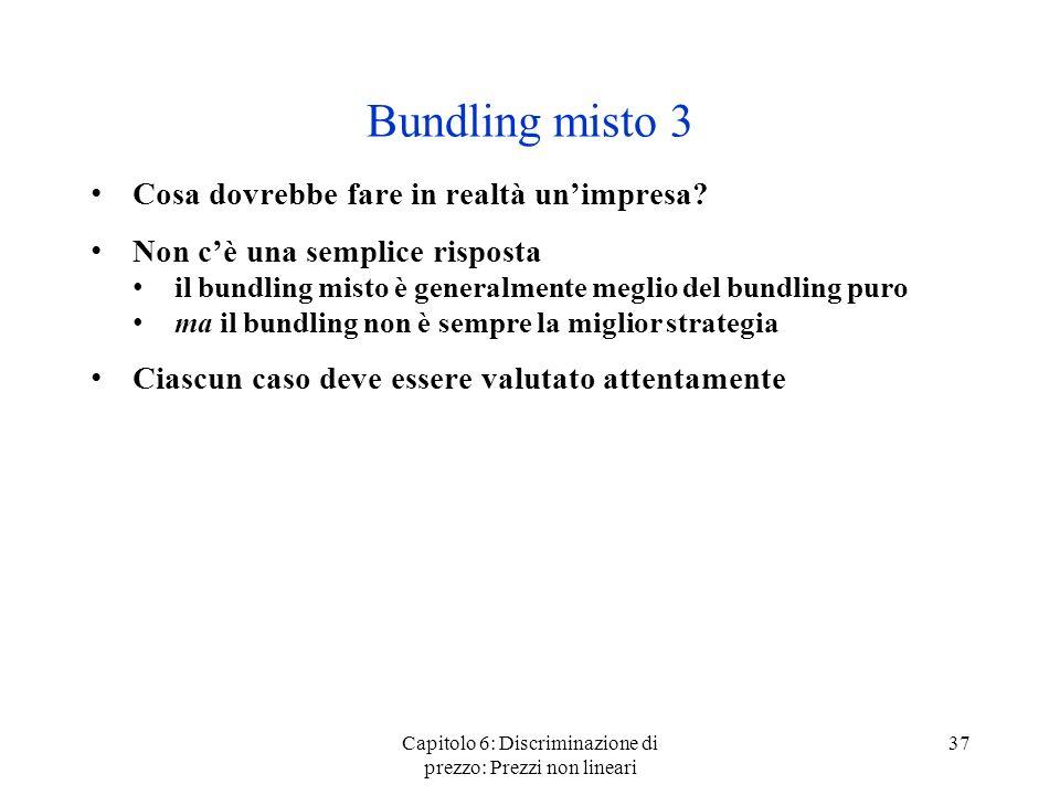 Capitolo 6: Discriminazione di prezzo: Prezzi non lineari 37 Bundling misto 3 Cosa dovrebbe fare in realtà unimpresa? Non cè una semplice risposta il