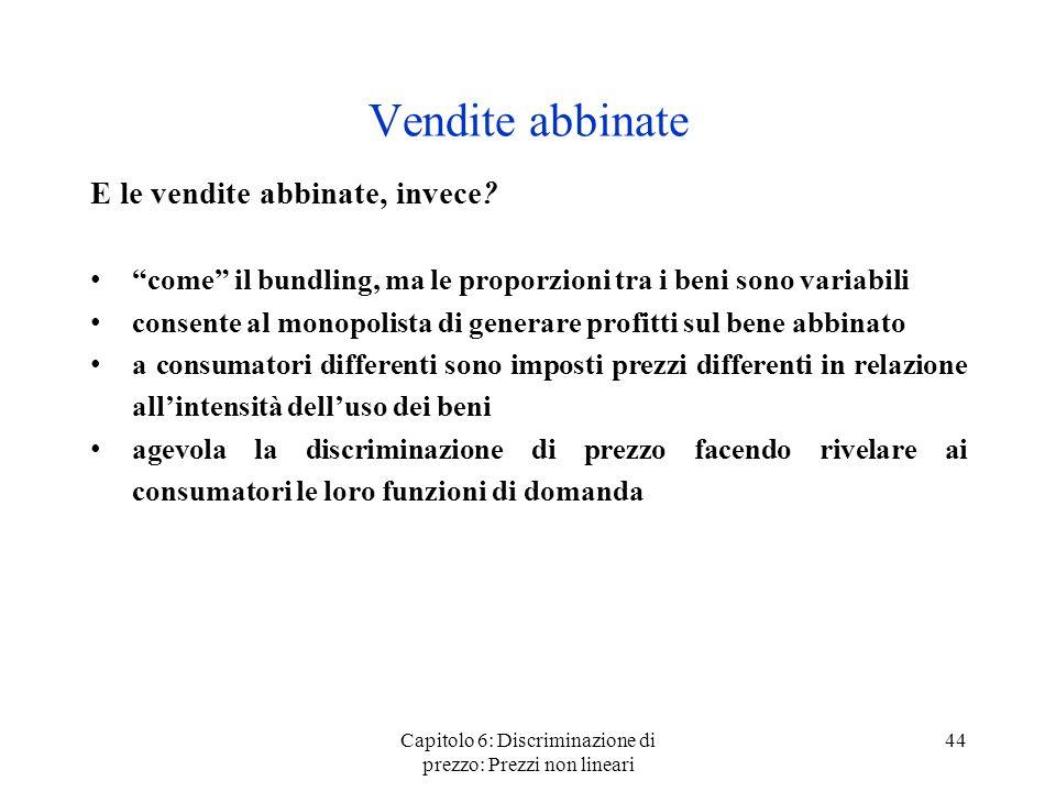 Capitolo 6: Discriminazione di prezzo: Prezzi non lineari 44 Vendite abbinate E le vendite abbinate, invece? come il bundling, ma le proporzioni tra i