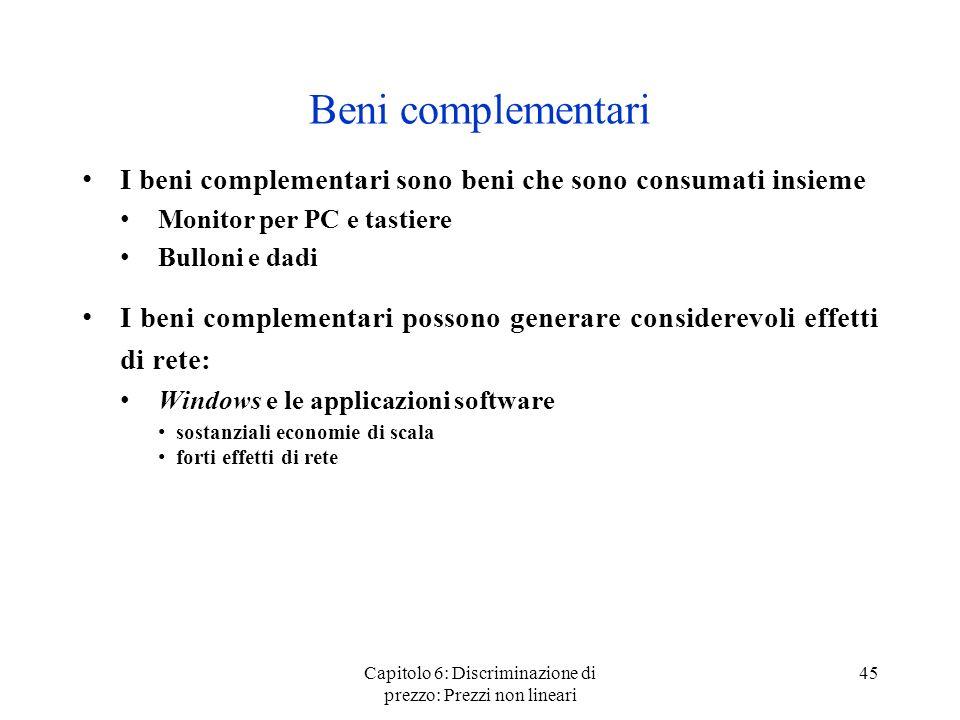 Capitolo 6: Discriminazione di prezzo: Prezzi non lineari 45 Beni complementari I beni complementari sono beni che sono consumati insieme Monitor per